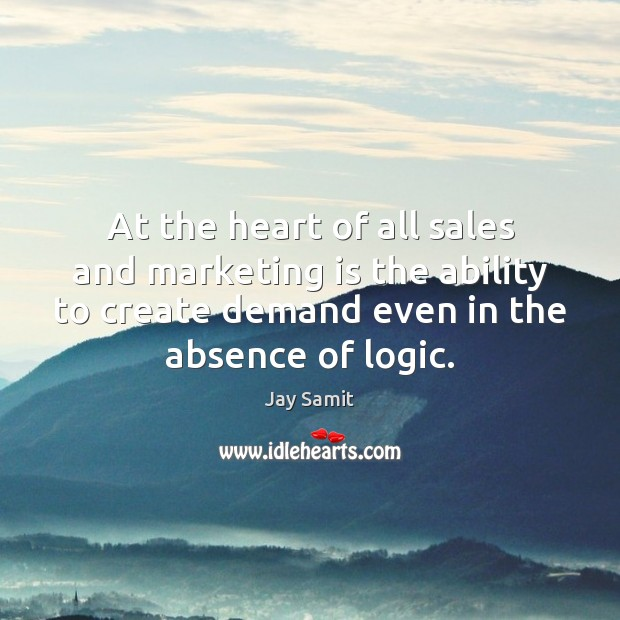 At the heart of all sales and marketing is the ability to Marketing Quotes Image