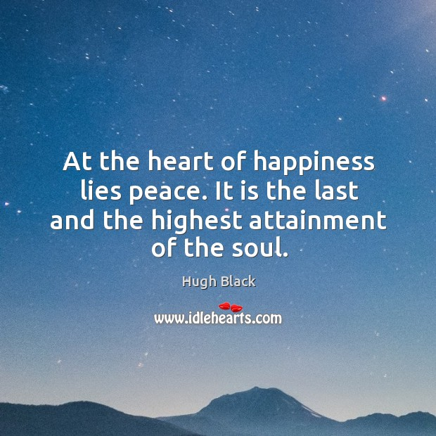 At the heart of happiness lies peace. It is the last and Image