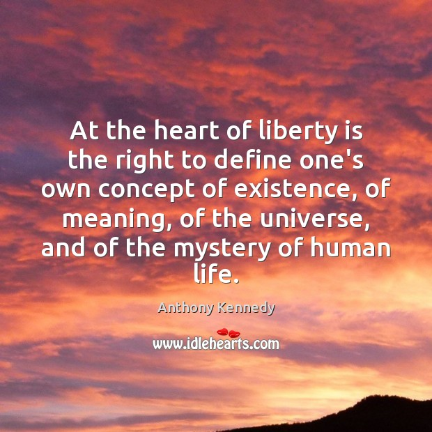 At the heart of liberty is the right to define one's own Anthony Kennedy Picture Quote