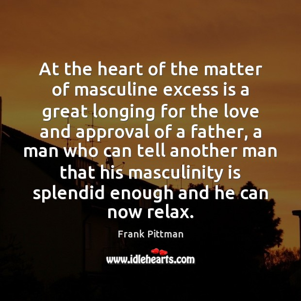 At the heart of the matter of masculine excess is a great Frank Pittman Picture Quote