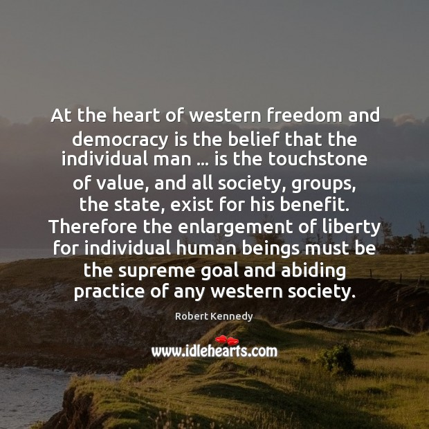 At the heart of western freedom and democracy is the belief that Democracy Quotes Image