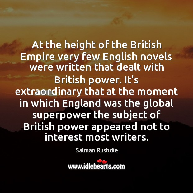At the height of the British Empire very few English novels were Salman Rushdie Picture Quote