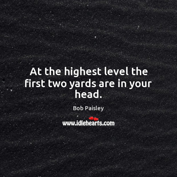 Image, At the highest level the first two yards are in your head.