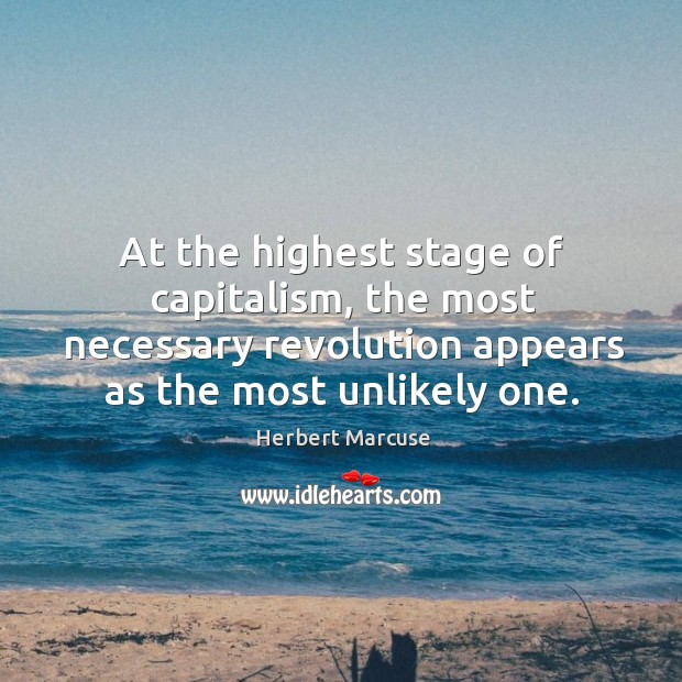 At the highest stage of capitalism, the most necessary revolution appears as the most unlikely one. Image