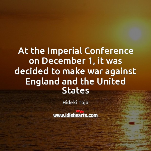 At the Imperial Conference on December 1, it was decided to make war Image