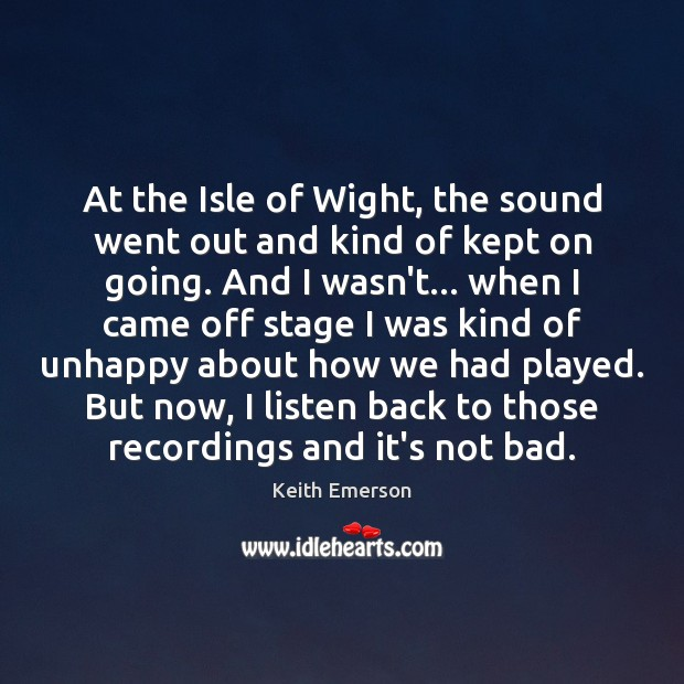 Keith Emerson Picture Quote image saying: At the Isle of Wight, the sound went out and kind of
