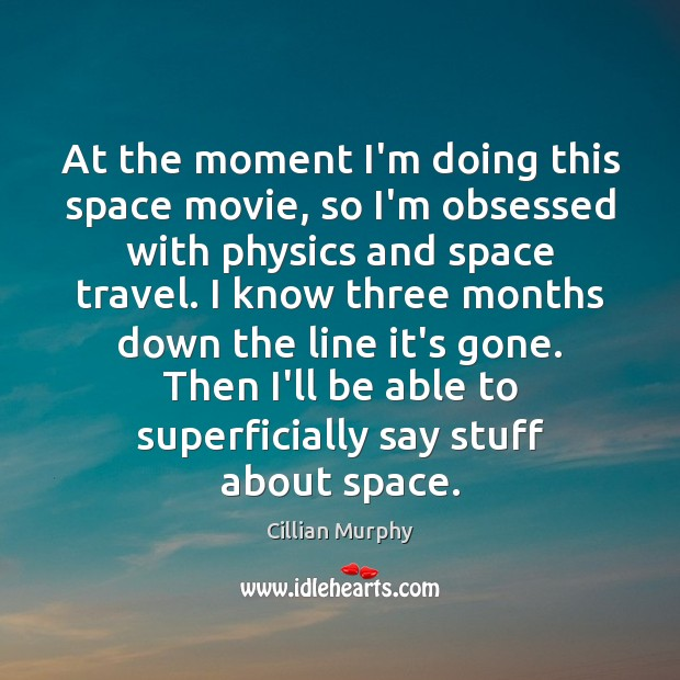At the moment I'm doing this space movie, so I'm obsessed with Cillian Murphy Picture Quote