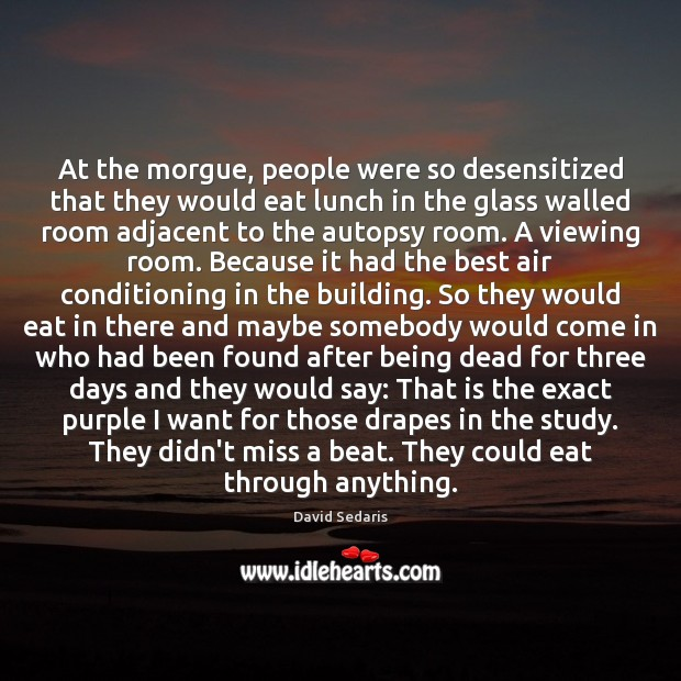 Image, At the morgue, people were so desensitized that they would eat lunch