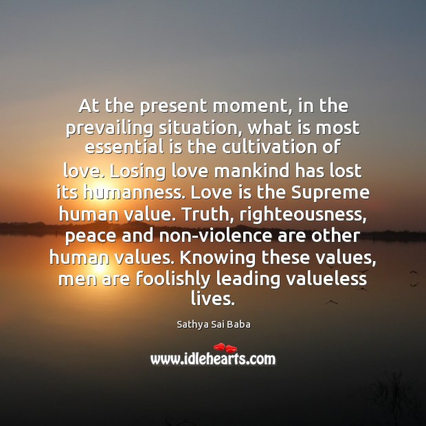 At the present moment, in the prevailing situation, what is most essential Sathya Sai Baba Picture Quote