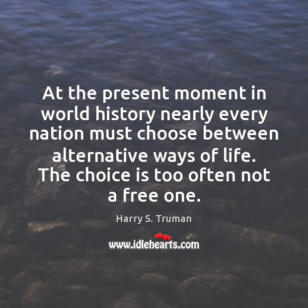 At the present moment in world history nearly every nation must choose Image
