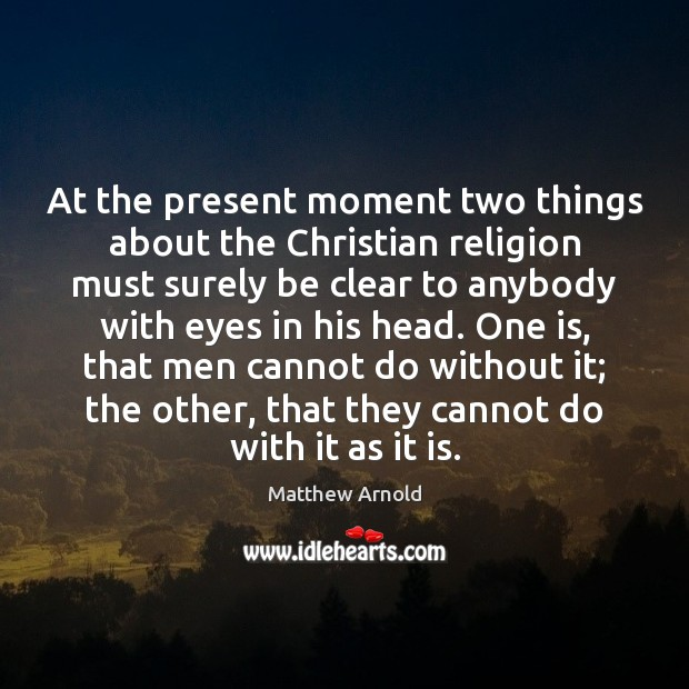 At the present moment two things about the Christian religion must surely Image