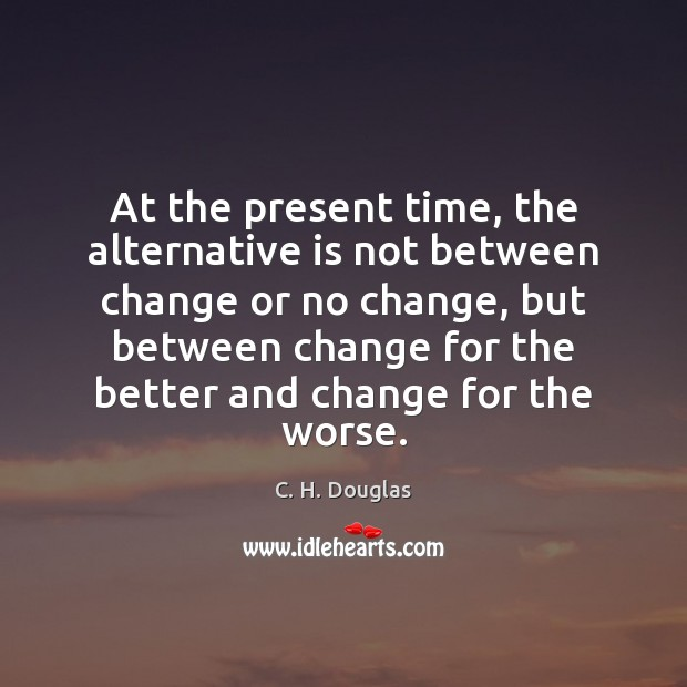 Image, At the present time, the alternative is not between change or no