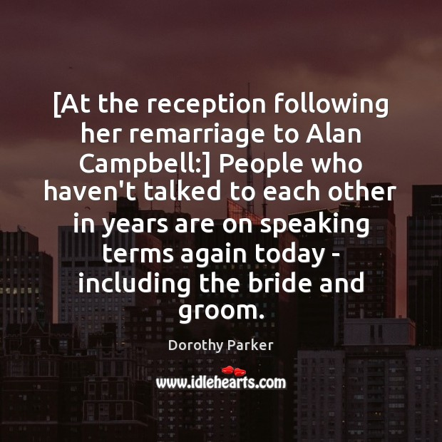 Image, [At the reception following her remarriage to Alan Campbell:] People who haven't