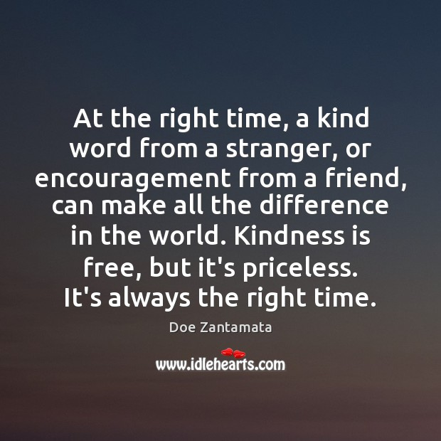 At the right time, a kind word can make all the difference. Kindness Quotes Image