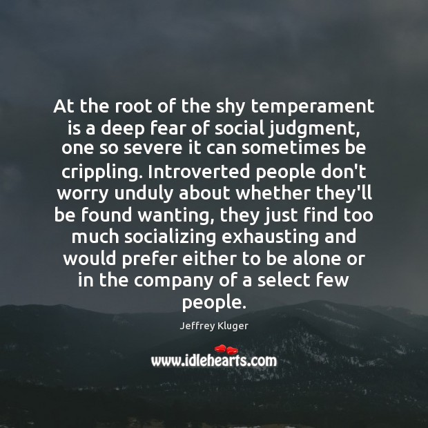 Image, At the root of the shy temperament is a deep fear of