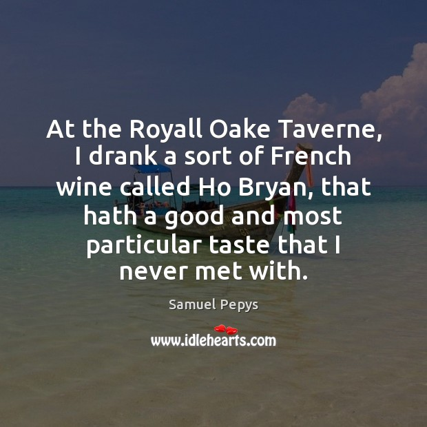 At the Royall Oake Taverne, I drank a sort of French wine Image