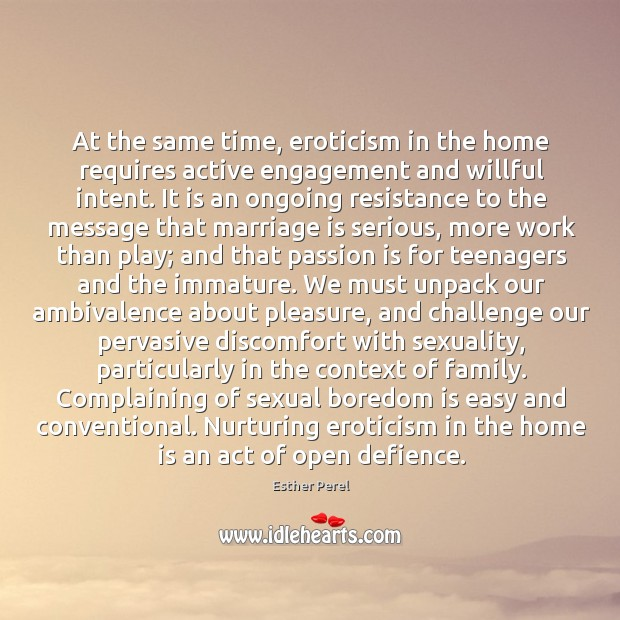 At the same time, eroticism in the home requires active engagement and Esther Perel Picture Quote