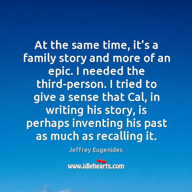At the same time, it's a family story and more of an epic. I needed the third-person. Image
