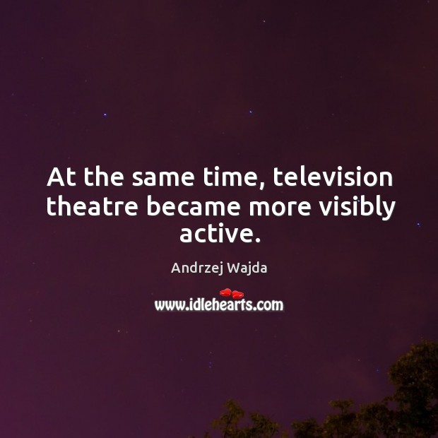 At the same time, television theatre became more visibly active. Andrzej Wajda Picture Quote