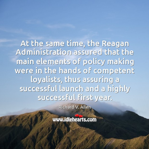 At the same time, the reagan administration assured that the main elements of policy Richard V. Allen Picture Quote