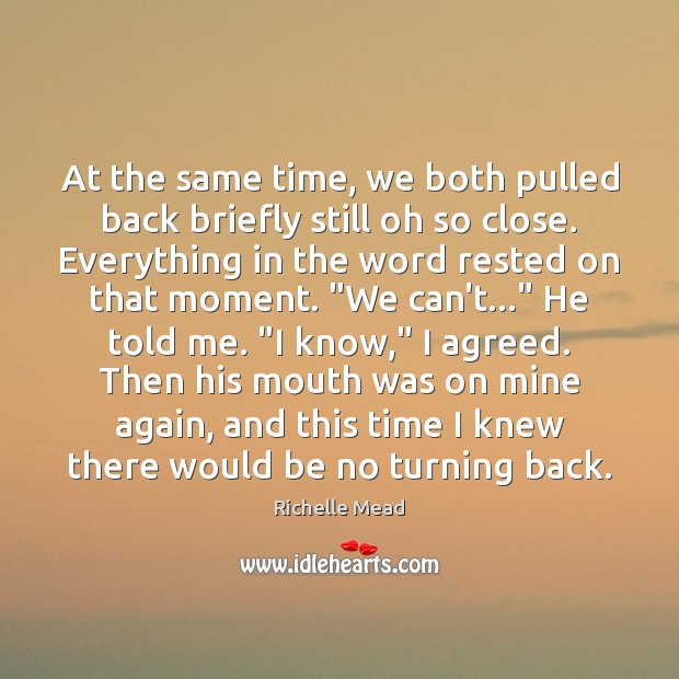 At the same time, we both pulled back briefly still oh so Image