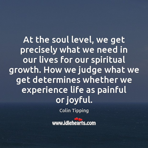 At the soul level, we get precisely what we need in our Image