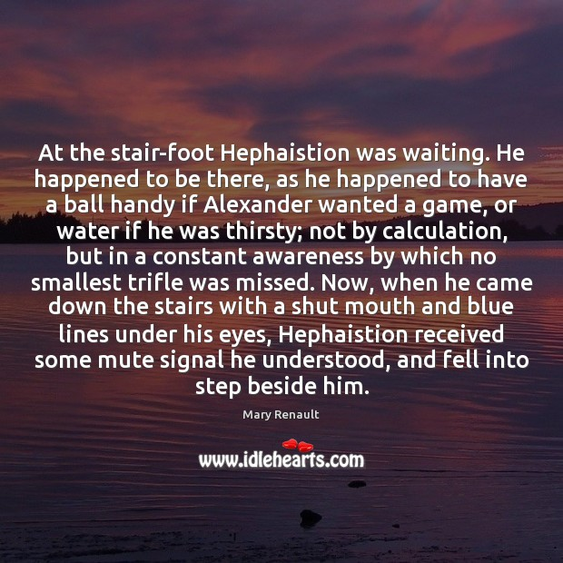 At the stair-foot Hephaistion was waiting. He happened to be there, as Image