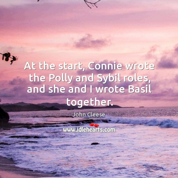 At the start, connie wrote the polly and sybil roles, and she and I wrote basil together. Image
