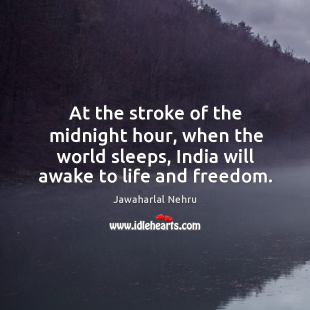 Image, At the stroke of the midnight hour, when the world sleeps, india will awake to life and freedom.