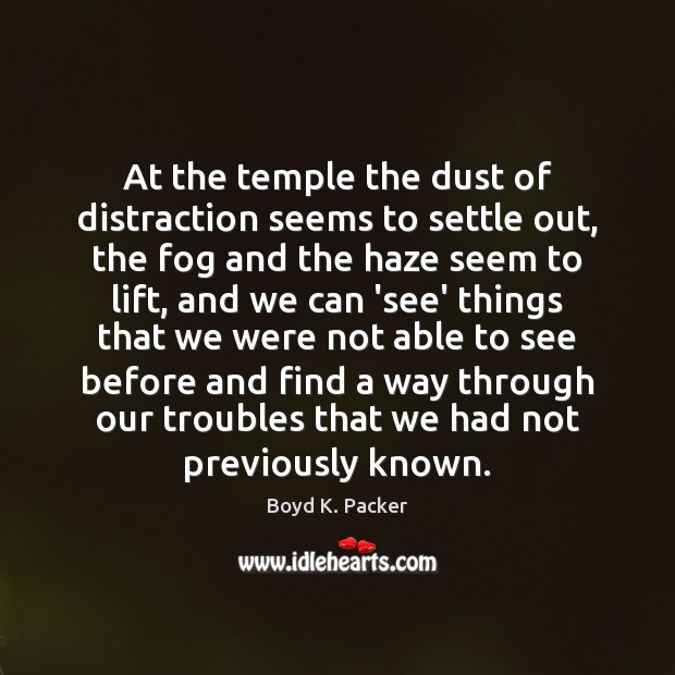 At the temple the dust of distraction seems to settle out, the Boyd K. Packer Picture Quote