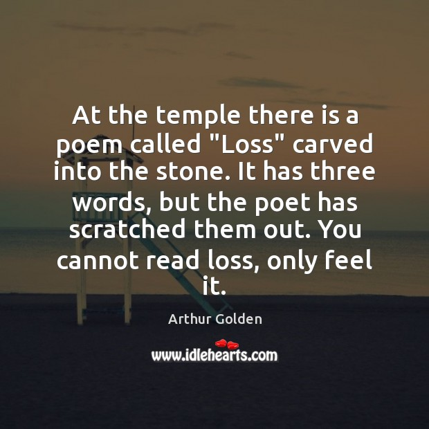"""At the temple there is a poem called """"Loss"""" carved into the Arthur Golden Picture Quote"""
