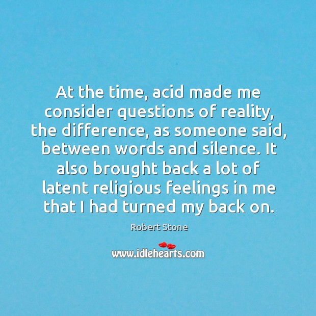 At the time, acid made me consider questions of reality, the difference, Robert Stone Picture Quote