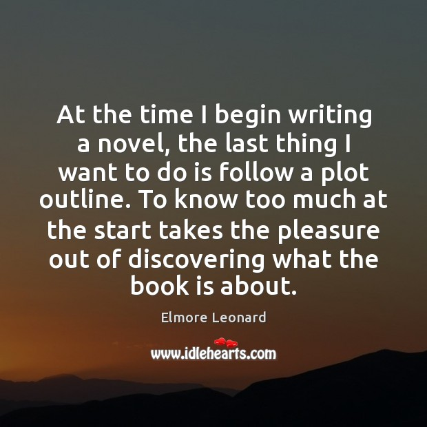 At the time I begin writing a novel, the last thing I Books Quotes Image