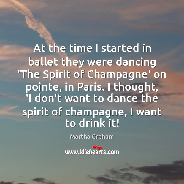 At the time I started in ballet they were dancing 'The Spirit Martha Graham Picture Quote