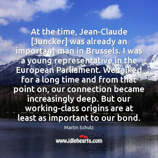 At the time, Jean-Claude [Juncker] was already an important man in Brussels. Martin Schulz Picture Quote