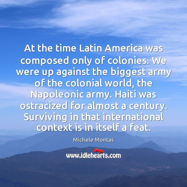 At the time Latin America was composed only of colonies. We were Michele Montas Picture Quote
