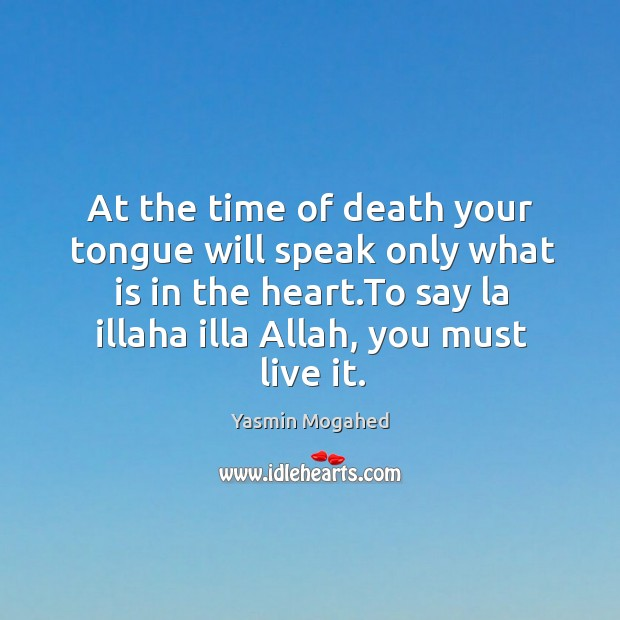 At the time of death your tongue will speak only what is Image