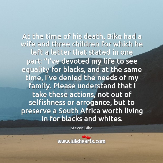 At the time of his death, Biko had a wife and three Steven Biko Picture Quote