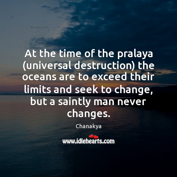 At the time of the pralaya (universal destruction) the oceans are to Chanakya Picture Quote