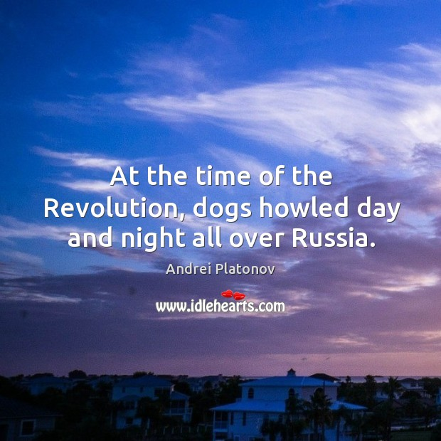 Image, At the time of the revolution, dogs howled day and night all over russia.