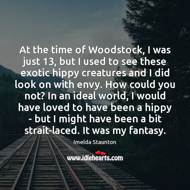 At the time of Woodstock, I was just 13, but I used to Image