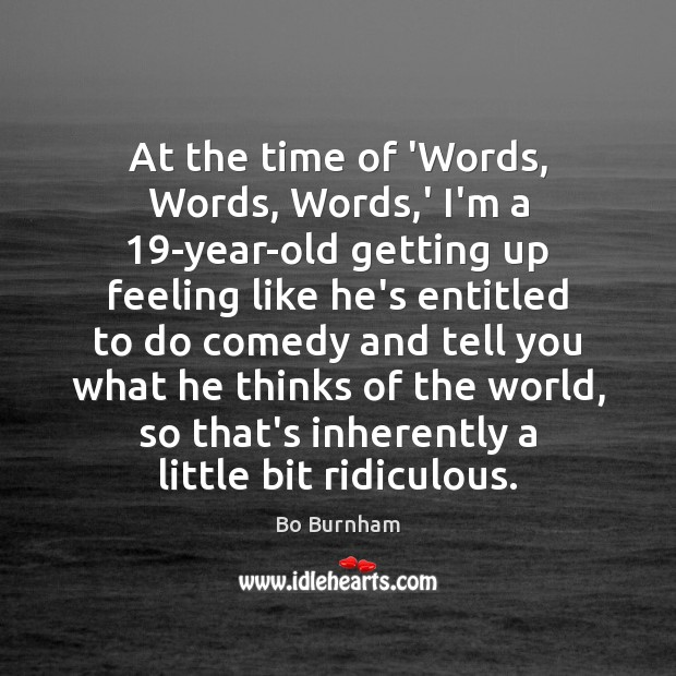 At the time of 'Words, Words, Words,' I'm a 19-year-old getting Bo Burnham Picture Quote
