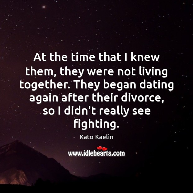 At the time that I knew them, they were not living together. Kato Kaelin Picture Quote