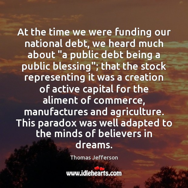 Image, At the time we were funding our national debt, we heard much