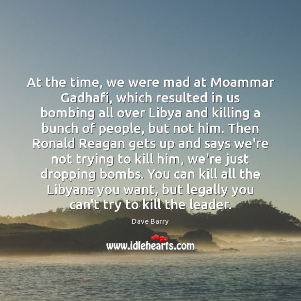Image, At the time, we were mad at Moammar Gadhafi, which resulted in
