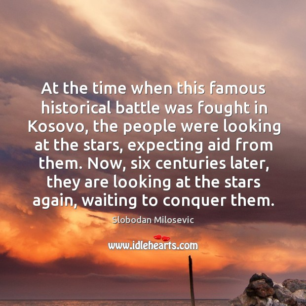 At the time when this famous historical battle was fought in kosovo, the people were looking at the stars Image