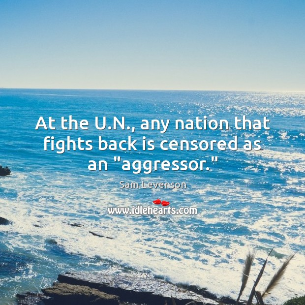 """At the U.N., any nation that fights back is censored as an """"aggressor."""" Image"""