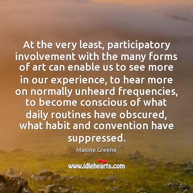 At the very least, participatory involvement with the many forms of art Image