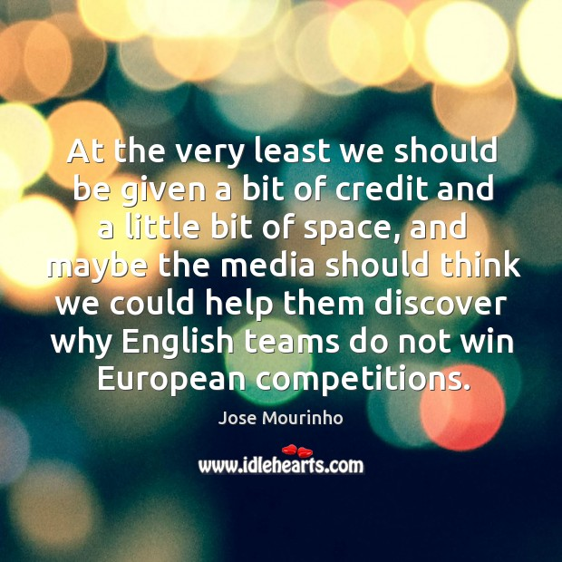 At the very least we should be given a bit of credit and a little bit of space, and maybe the media Image