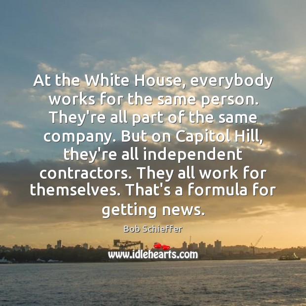 Image, At the White House, everybody works for the same person. They're all